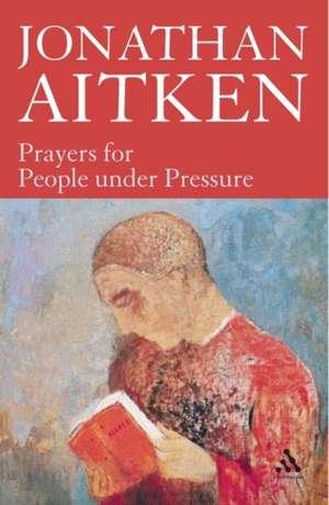 Prayers for People under Pressure de Jonathan Aitken