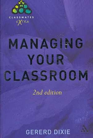 Managing Your Classroom 2nd Edition de Gererd Dixie