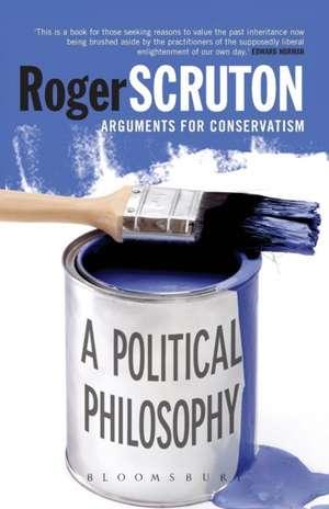 A Political Philosophy: Arguments for Conservatism de Sir Roger Scruton