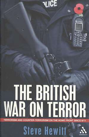 The British War on Terror: Terrorism and Counter-Terrorism on the Home Front Since 9-11 de Steve Hewitt
