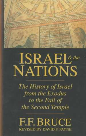 Israel & the Nations:  The History of Israel from the Exodus to the Fall of the Second Temple de Frederick Fyvie Bruce
