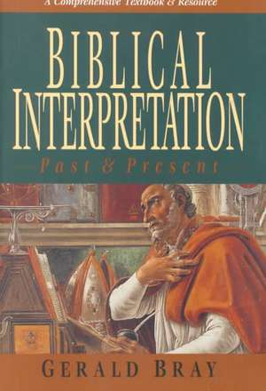 Biblical Interpretation:  Past & Present de Gerald Bray