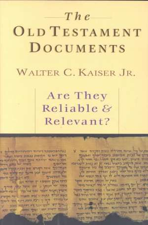 The Old Testament Documents:  Are They Reliable Relevant? de Jr. Kaiser, Walter C.