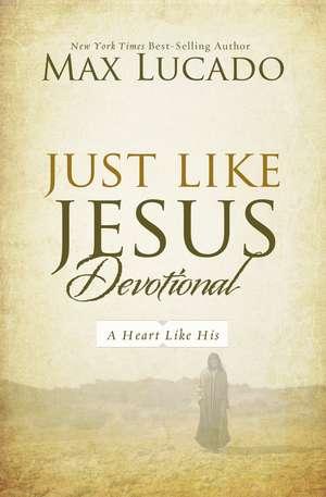 Just Like Jesus Devotional: A Thirty-Day Walk with the Savior de Max Lucado