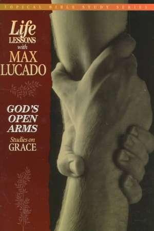 God's Open Arms:  Studies on Grace de Max Lucado