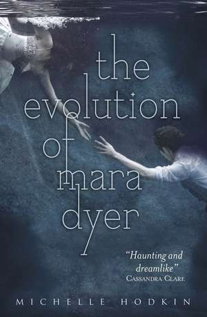 The Evolution of Mara Dyer de Michelle Hodkin