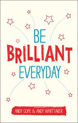 Be Brilliant Every Day de Andy Cope