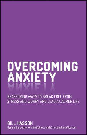 Overcoming Anxiety: Reassuring Ways to Break Free from Stress and Worry and Lead a Calmer Life de Gill Hasson