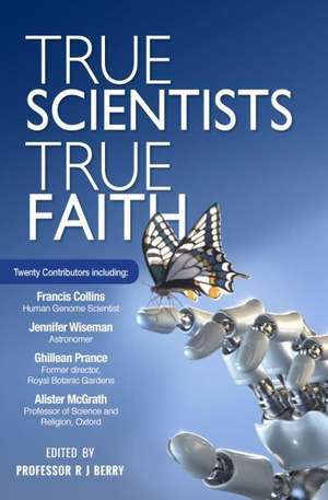 True Scientists, True Faith de R.J. BERRY