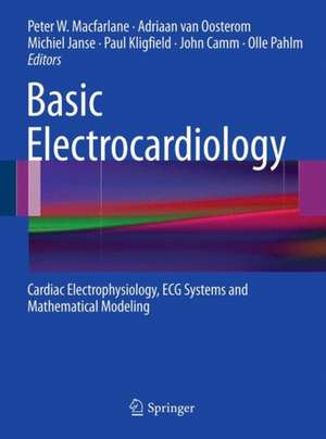 Basic Electrocardiology: Cardiac Electrophysiology, ECG Systems and Mathematical Modeling de Peter W. Macfarlane