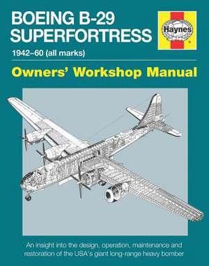 Boeing B-29 Superfortress Manual 1942-60 (All Marks) de Simon Howlett