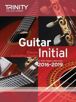 Trinity College London: Guitar Exam Pieces Initial Grade 2016-2019 de  Trinity College London