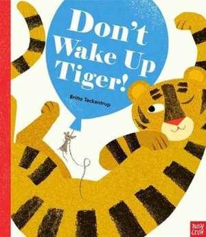 Don't Wake Up Tiger! de Britta Teckentrup