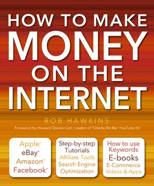 How to Make Money on the Internet Made Easy: Apple, eBay, Amazon, Facebook -There Are So Many Ways of Making a Living Online de Rob Hawkins