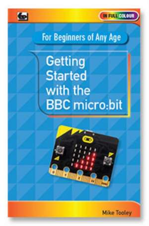 Tooley, M: Getting Started with the BBC Micro:Bit de Mike Tooley