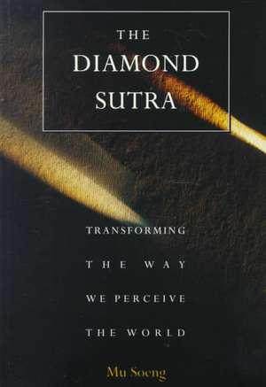The Diamond Sutra:  Transforming the Way We Perceive the World de Mu Soeng