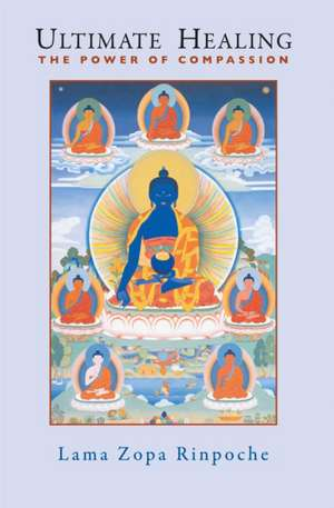 Ultimate Healing:  The Power of Compassion de Lama Thubten Zopa