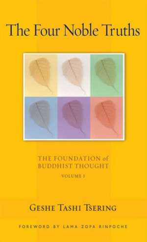 The Four Noble Truths:  The Foundation of Buddhist Thought, Volume 1 de Tashi Tsering
