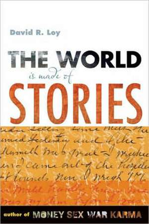 The World Is Made of Stories:  The Earth in Celebration and Dismay de David R. Loy