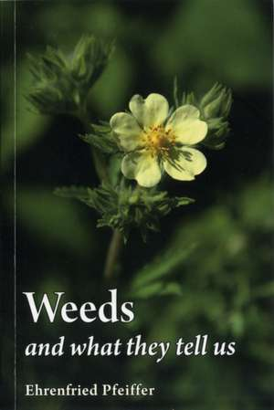 Weeds and What They Tell Us de Ehrenfried E. Pfeiffer