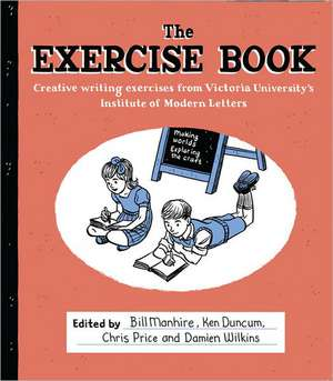 The Exercise Book:  Creative Writing Exercises from Victoria University's Institute of Modern Letters de Bill Manhire