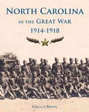 North Carolina and the Great War, 1914-1918 de Jessica A. Bandel