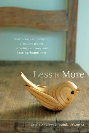 Less Is More:  Embracing Simplicity for a Healthy Planet, a Caring Economy and Lasting Happiness de Cecile Andrews