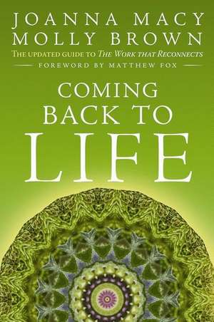 Coming Back to Life:  The Updated Guide to the Work That Reconnects de Joanna Macy