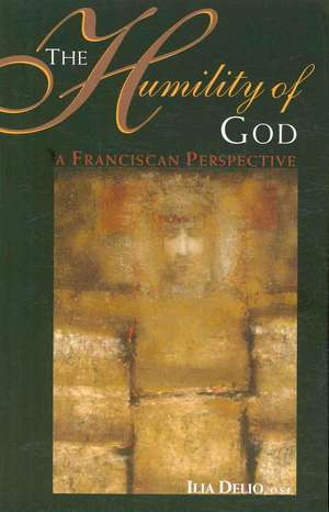 The Humility of God:  A Franciscan Perspective de Ilia Delio