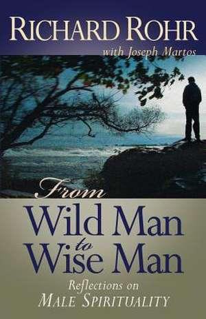 From Wild Man to Wise Man:  Reflections on Male Spirituality de Richard Rohr