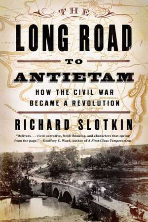 The Long Road to Antietam – How the Civil War Became a Revolution de Richard Slotkin