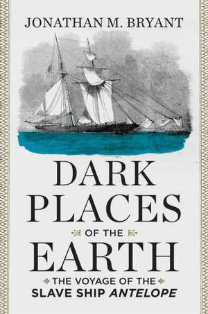 Dark Places of the Earth – The Voyage of the Slave Ship Antelope