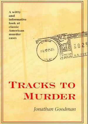 Tracks to Murder de Jonathan Goodman