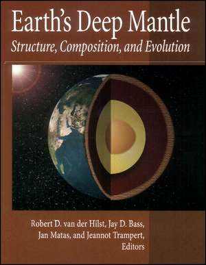 Earth′s Deep Mantle: Structure, Composition, and Evolution de Robert D. van der Hilst