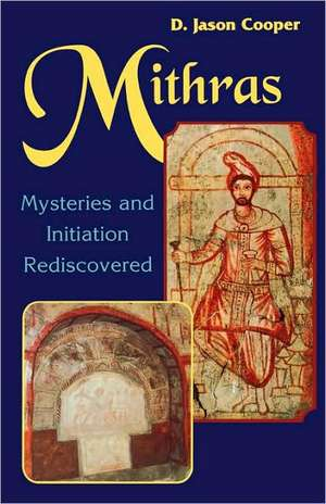 Mithras:  Mysteries and Initiation Rediscovered de D. Jason Cooper