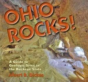 Ohio Rocks!:  A Guide to Geologic Sites in the Buckeye State de Albert B. Dickas
