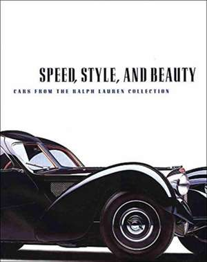 Speed, Style, and Beauty: Cars from the Ralph Lauren Collection de Winston Goodfellow