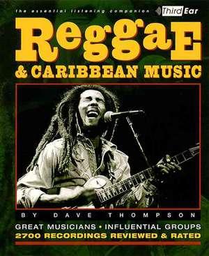 Reggae & Caribbean Music:  Third Ear - The Essential Listening Companion de Dave Thompson