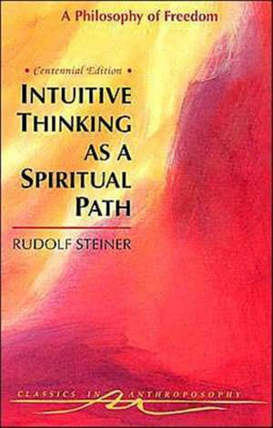 Intuitive Thinking as a Spiritual Path de Rudolf Steiner