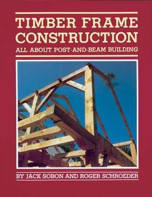 Timber Frame Construction de Jack Sobon