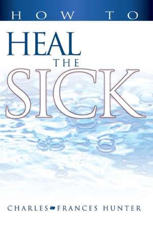 How to Heal the Sick de Charles Hunter