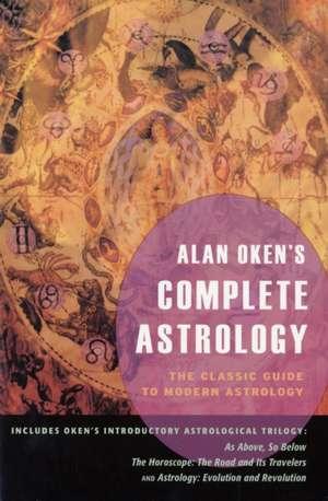 Alan Oken's Complete Astrology:  The Classic Guide to Modern Astrology de Alan Oken