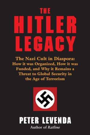 The Hitler Legacy:  How It Was Organized, How It Was Funded, and Why It Remains a Threat to Global Security in de Peter Levenda