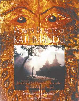 Power Places of Kathmandu:  Hindu and Buddhist Holy Sites in the Sacred Valley of Nepal de Keith Dowman