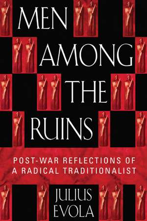 Men Among the Ruins: Post-War Reflections of a Radical Traditionalist de Julius Evola