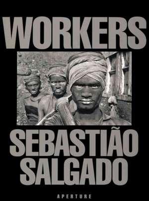 Sebastiao Salgado: Workers de Sebastiao Salgado