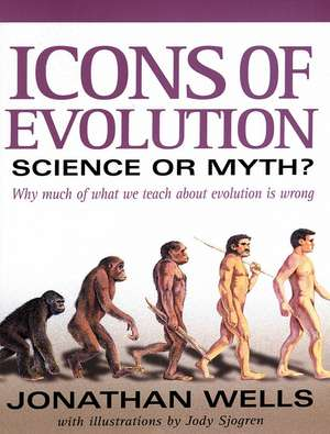 Icons of Evolution: Science or Myth? Why Much of What We Teach About Evolution Is Wrong de Jonathan Wells