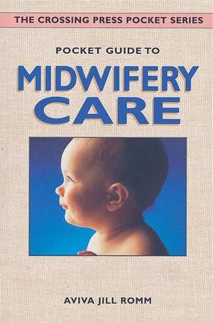 Pocket Guide to Midwifery Care de Aviva Jill Romm