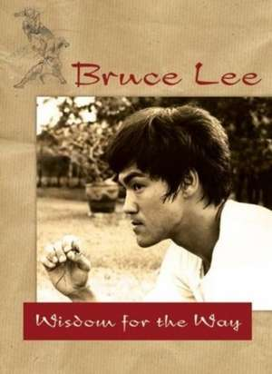 Bruce Lee -- Wisdom for the Way de Bruce Lee