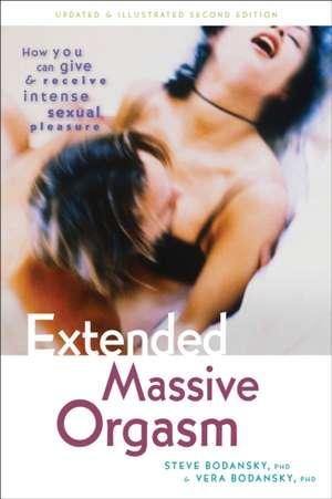Extended Massive Orgasm:  How You Can Give & Receive Intense Sexual Pleasure de Steve Bodansky